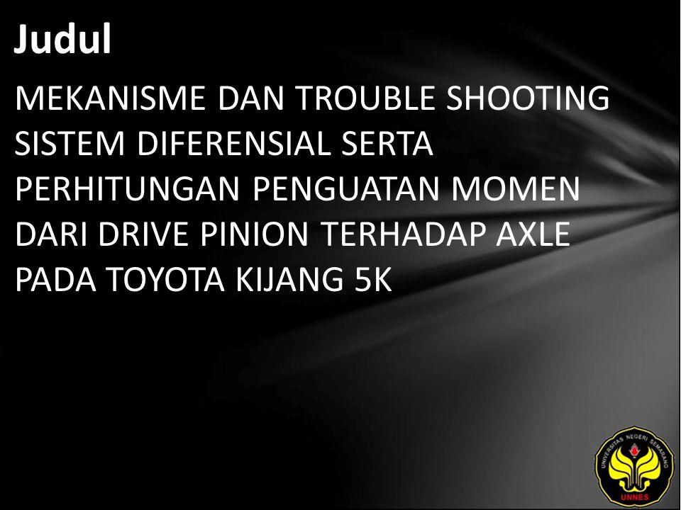 Judul MEKANISME DAN TROUBLE SHOOTING SISTEM DIFERENSIAL SERTA PERHITUNGAN PENGUATAN MOMEN DARI DRIVE PINION TERHADAP AXLE PADA TOYOTA KIJANG 5K