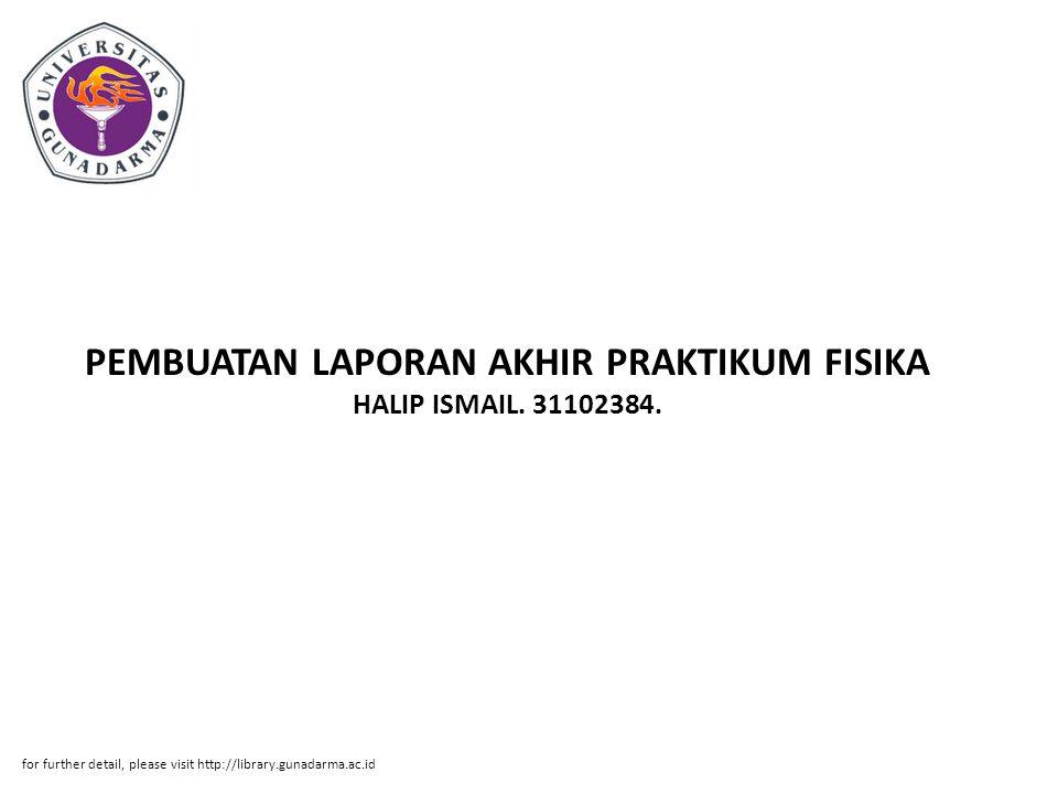 PEMBUATAN LAPORAN AKHIR PRAKTIKUM FISIKA HALIP ISMAIL. 31102384. for further detail, please visit http://library.gunadarma.ac.id