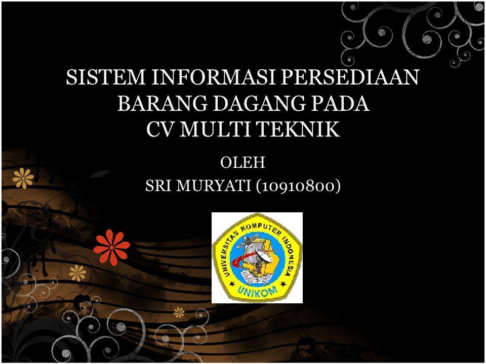 SISTEM INFORMASI PERSEDIAAN BARANG DAGANG PADA CV MULTI TEKNIK OLEH SRI MURYATI (10910800)