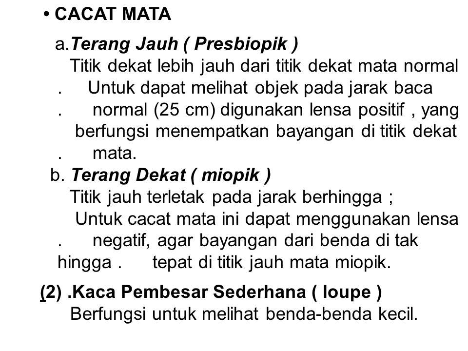 CACAT MATA a.Terang Jauh ( Presbiopik ) Titik dekat lebih jauh dari titik dekat mata normal. Untuk dapat melihat objek pada jarak baca. normal (25 cm)