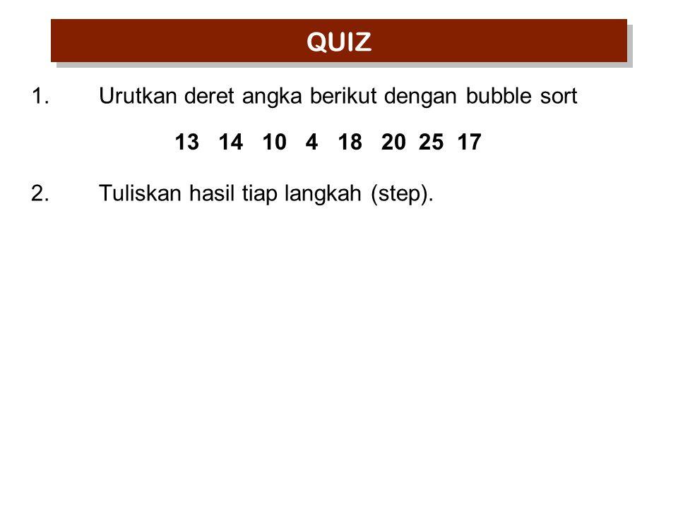 1.Urutkan deret angka berikut dengan bubble sort 2.Tuliskan hasil tiap langkah (step).