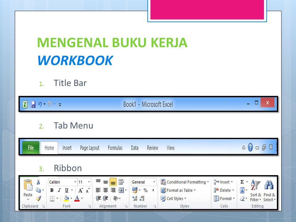MENGENAL BUKU KERJA WORKBOOK 1. Title Bar 2. Tab Menu 3. Ribbon