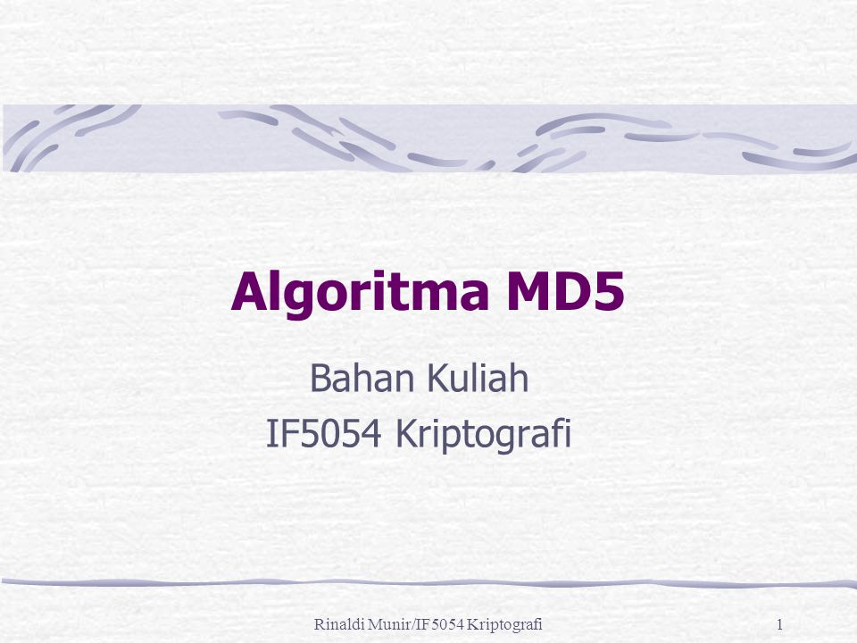 Rinaldi Munir/IF5054 Kriptografi1 Algoritma MD5 Bahan Kuliah IF5054 Kriptografi