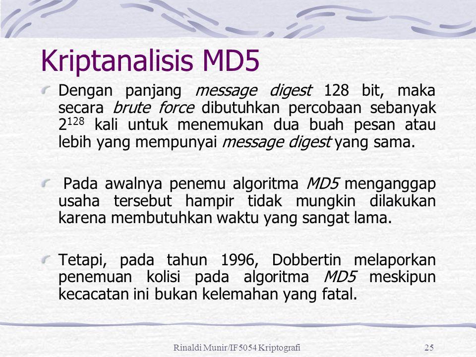 Rinaldi Munir/IF5054 Kriptografi25 Kriptanalisis MD5 Dengan panjang message digest 128 bit, maka secara brute force dibutuhkan percobaan sebanyak 2 12