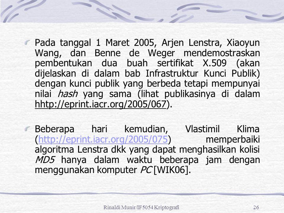 Rinaldi Munir/IF5054 Kriptografi26 Pada tanggal 1 Maret 2005, Arjen Lenstra, Xiaoyun Wang, dan Benne de Weger mendemostraskan pembentukan dua buah ser