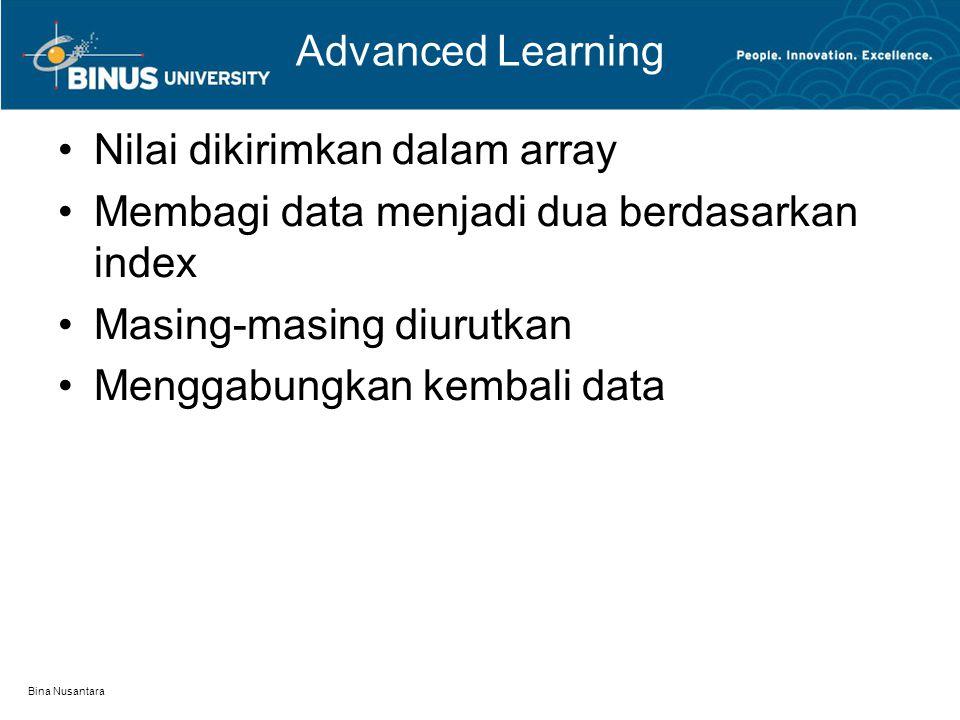 Bina Nusantara Advanced Learning Nilai dikirimkan dalam array Membagi data menjadi dua berdasarkan index Masing-masing diurutkan Menggabungkan kembali data