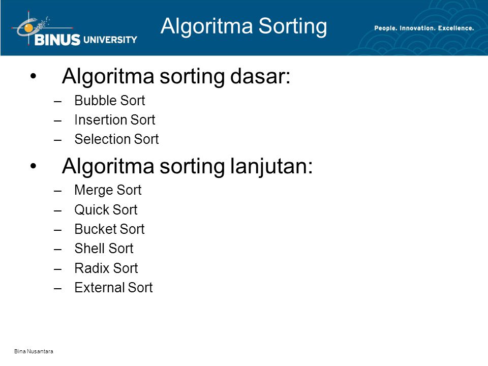 Bina Nusantara Algoritma Sorting Algoritma sorting dasar: –Bubble Sort –Insertion Sort –Selection Sort Algoritma sorting lanjutan: –Merge Sort –Quick