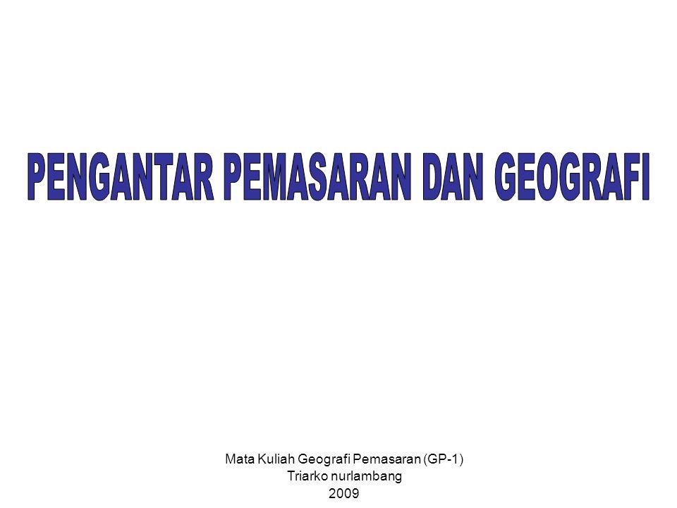 Mata Kuliah Geografi Pemasaran (GP-1) Triarko nurlambang 2009