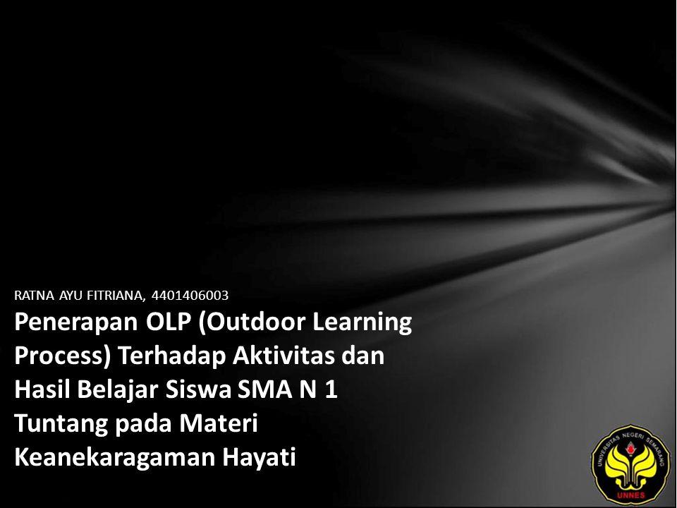 RATNA AYU FITRIANA, 4401406003 Penerapan OLP (Outdoor Learning Process) Terhadap Aktivitas dan Hasil Belajar Siswa SMA N 1 Tuntang pada Materi Keanekaragaman Hayati