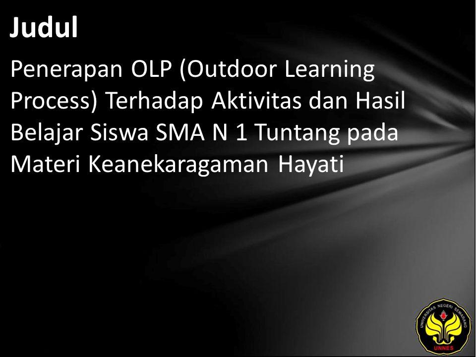 Judul Penerapan OLP (Outdoor Learning Process) Terhadap Aktivitas dan Hasil Belajar Siswa SMA N 1 Tuntang pada Materi Keanekaragaman Hayati