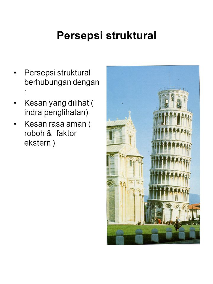 Persepsi struktural Persepsi struktural berhubungan dengan : Kesan yang dilihat ( indra penglihatan) Kesan rasa aman ( roboh & faktor ekstern )