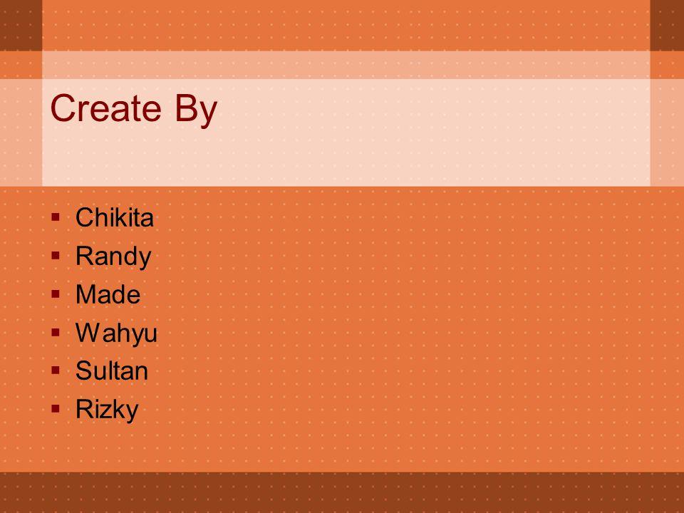 Create By  Chikita  Randy  Made  Wahyu  Sultan  Rizky