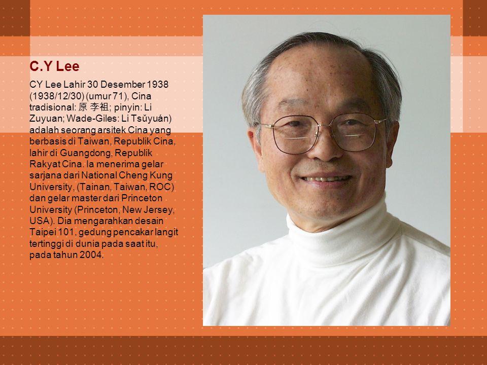 C.Y Lee CY Lee Lahir 30 Desember 1938 (1938/12/30) (umur 71), Cina tradisional: 原 李祖 ; pinyin: Li Zuyuan; Wade-Giles: Li Tsǔyuán) adalah seorang arsitek Cina yang berbasis di Taiwan, Republik Cina, lahir di Guangdong, Republik Rakyat Cina.