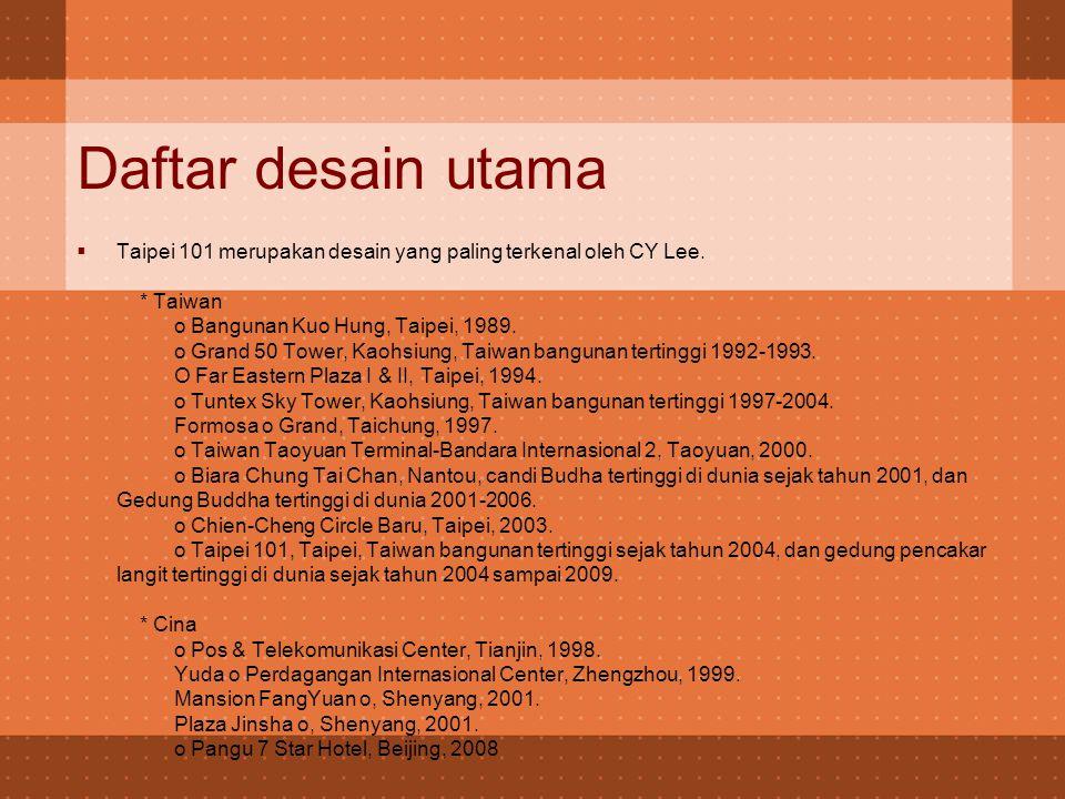 Daftar desain utama  Taipei 101 merupakan desain yang paling terkenal oleh CY Lee.