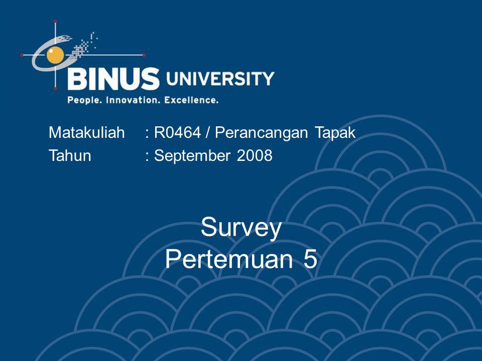 Matakuliah: R0464 / Perancangan Tapak Tahun: September 2008 Survey Pertemuan 5