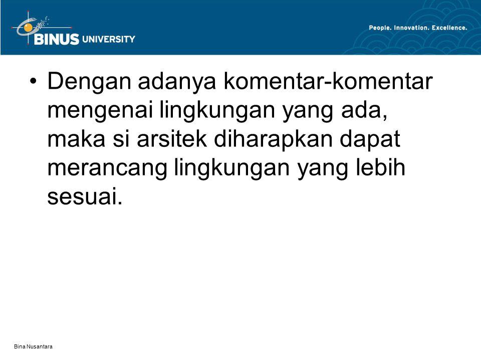Bina Nusantara Dengan adanya komentar-komentar mengenai lingkungan yang ada, maka si arsitek diharapkan dapat merancang lingkungan yang lebih sesuai.