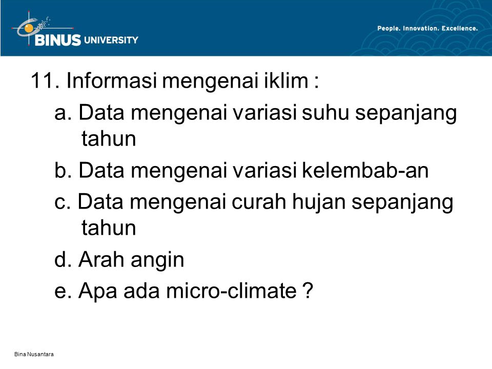 Bina Nusantara 11. Informasi mengenai iklim : a. Data mengenai variasi suhu sepanjang tahun b. Data mengenai variasi kelembab-an c. Data mengenai cura