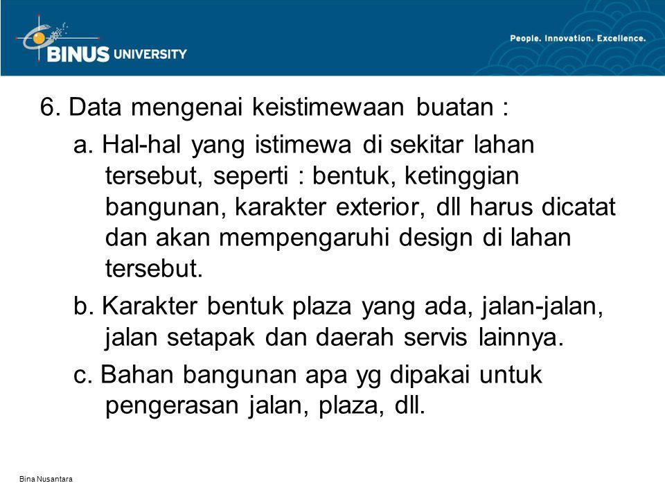 Bina Nusantara 6. Data mengenai keistimewaan buatan : a. Hal-hal yang istimewa di sekitar lahan tersebut, seperti : bentuk, ketinggian bangunan, karak