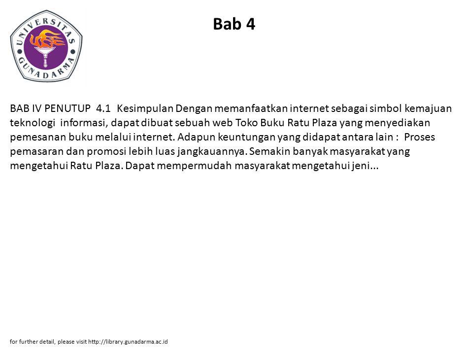 Bab 4 BAB IV PENUTUP 4.1 Kesimpulan Dengan memanfaatkan internet sebagai simbol kemajuan teknologi informasi, dapat dibuat sebuah web Toko Buku Ratu P