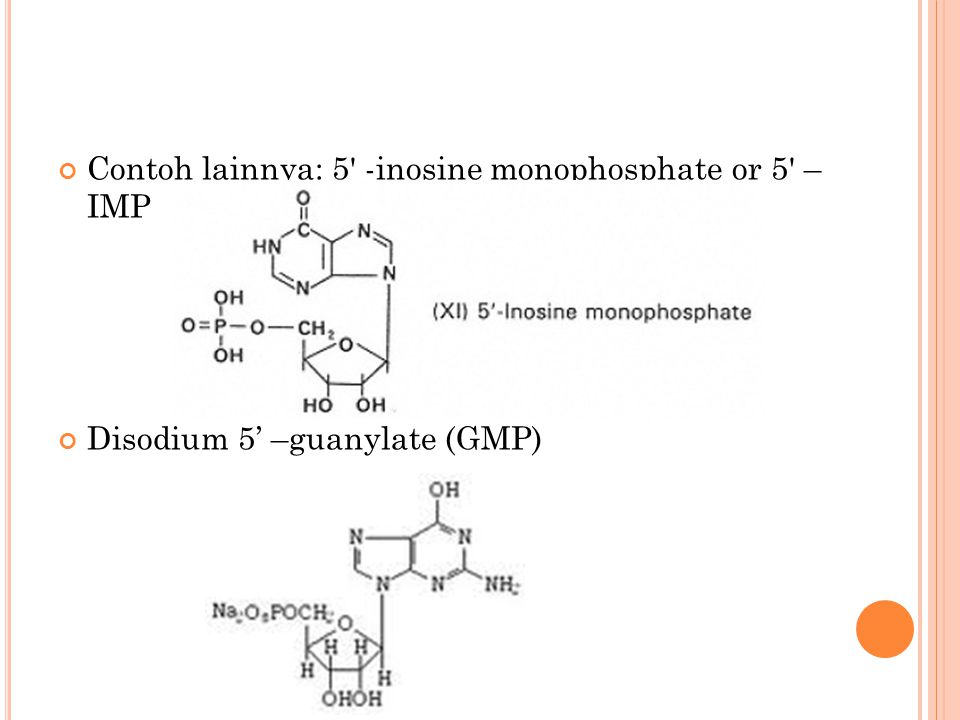 Contoh lainnya: 5 -inosine monophosphate or 5 – IMP Disodium 5' –guanylate (GMP)