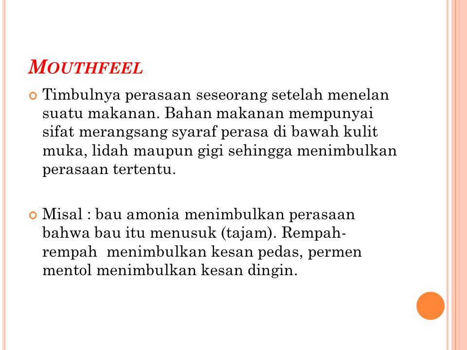 M OUTHFEEL Timbulnya perasaan seseorang setelah menelan suatu makanan. Bahan makanan mempunyai sifat merangsang syaraf perasa di bawah kulit muka, lid