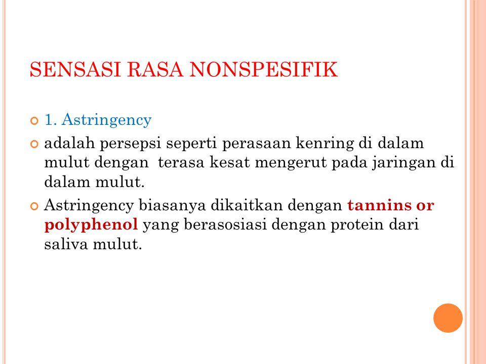 SENSASI RASA NONSPESIFIK 1. Astringency adalah persepsi seperti perasaan kenring di dalam mulut dengan terasa kesat mengerut pada jaringan di dalam mu