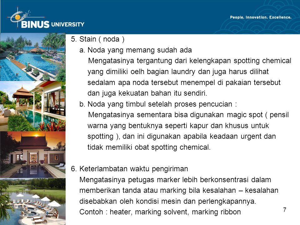 Bina Nusantara University 7 5. Stain ( noda ) a. Noda yang memang sudah ada Mengatasinya tergantung dari kelengkapan spotting chemical yang dimiliki o