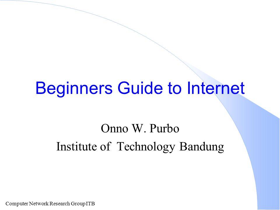 Computer Network Research Group ITB Akses ke Internet l IPTEK-NET kecepatan akses 256 Kbps.