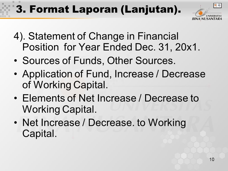 10 3.Format Laporan (Lanjutan). 4). Statement of Change in Financial Position for Year Ended Dec.