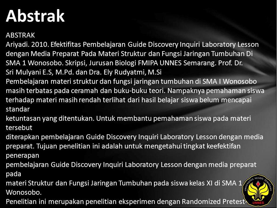Abstrak ABSTRAK Ariyadi. 2010. Efektifitas Pembelajaran Guide Discovery Inquiri Laboratory Lesson dengan Media Preparat Pada Materi Struktur dan Fungs