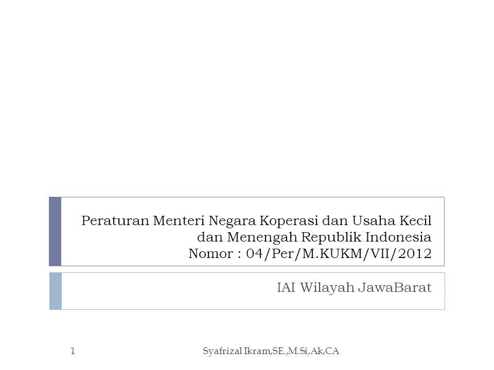 Peraturan Menteri Negara Koperasi dan Usaha Kecil dan Menengah Republik Indonesia Nomor : 04/Per/M.KUKM/VII/2012 IAI Wilayah JawaBarat Syafrizal Ikram,SE.,M.Si,Ak,CA1