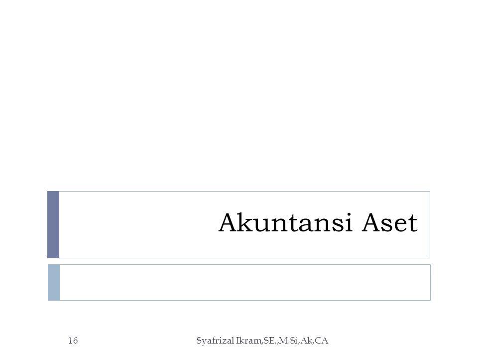 Akuntansi Aset Syafrizal Ikram,SE.,M.Si,Ak,CA16