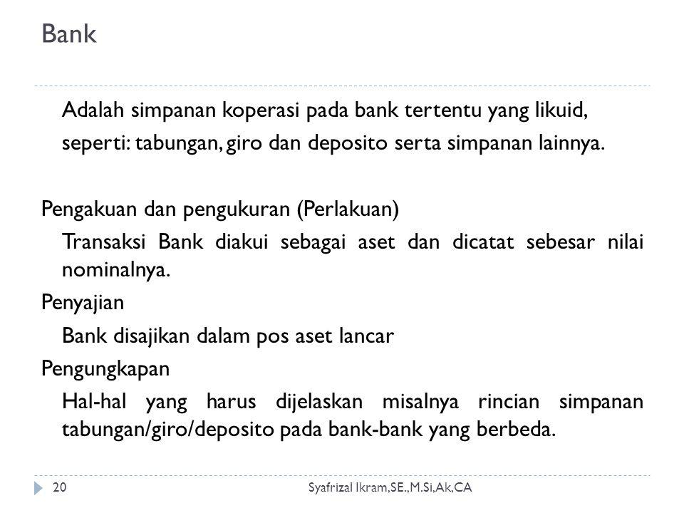 Bank Syafrizal Ikram,SE.,M.Si,Ak,CA20 Adalah simpanan koperasi pada bank tertentu yang likuid, seperti: tabungan, giro dan deposito serta simpanan lainnya.