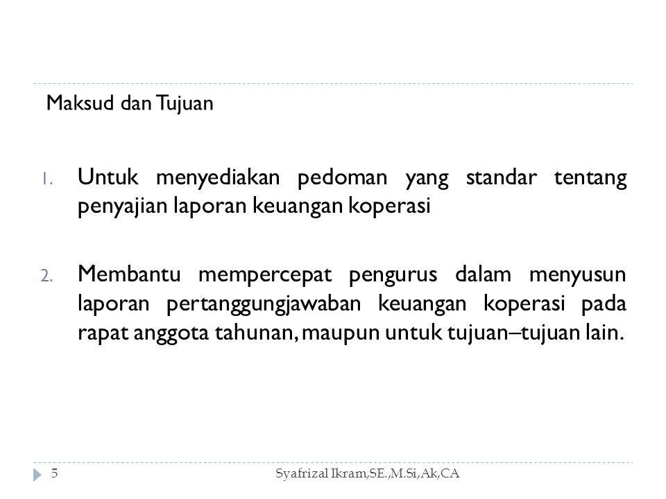 6 Sasaran Pedoman Umum Akuntansi Koperasi adalah untuk : 1.