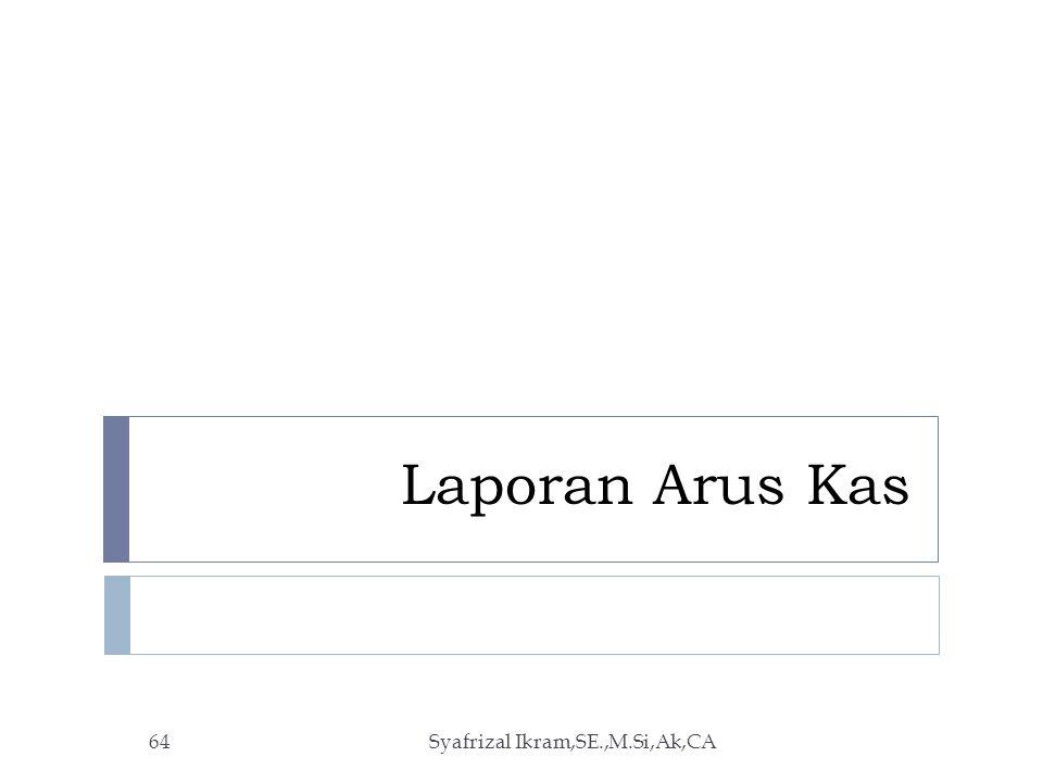 Laporan Arus Kas Syafrizal Ikram,SE.,M.Si,Ak,CA64
