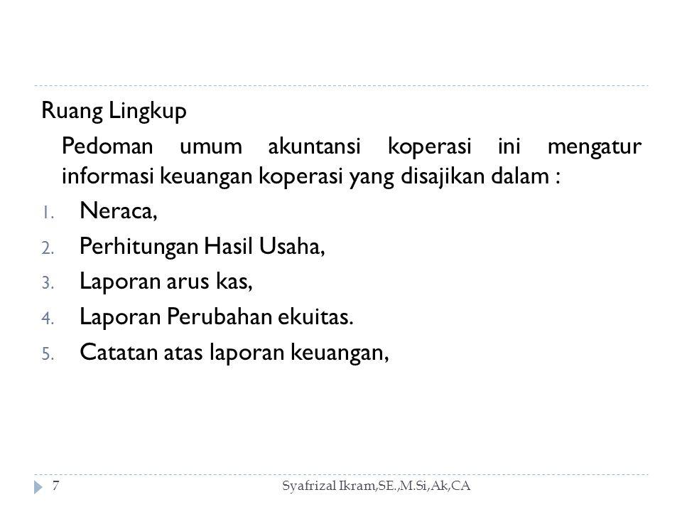 Syafrizal Ikram,SE.,M.Si,Ak,CA58 Ketentuan Umum 1.Perhitungan Hasil Usaha adalah laporan yan menggambarkan hasil usaha koperasi dalam satu periode akuntansi.