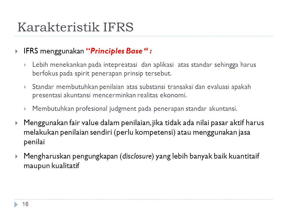 """Karakteristik IFRS 16  IFRS menggunakan """"Principles Base """" :  Lebih menekankan pada intepreatasi dan aplikasi atas standar sehingga harus berfokus p"""