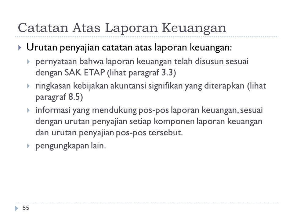 Catatan Atas Laporan Keuangan  Urutan penyajian catatan atas laporan keuangan:  pernyataan bahwa laporan keuangan telah disusun sesuai dengan SAK ET