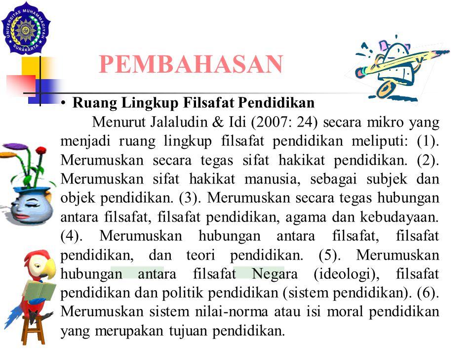 Ruang Lingkup Filsafat Pendidikan Menurut Jalaludin & Idi (2007: 24) secara mikro yang menjadi ruang lingkup filsafat pendidikan meliputi: (1). Merumu