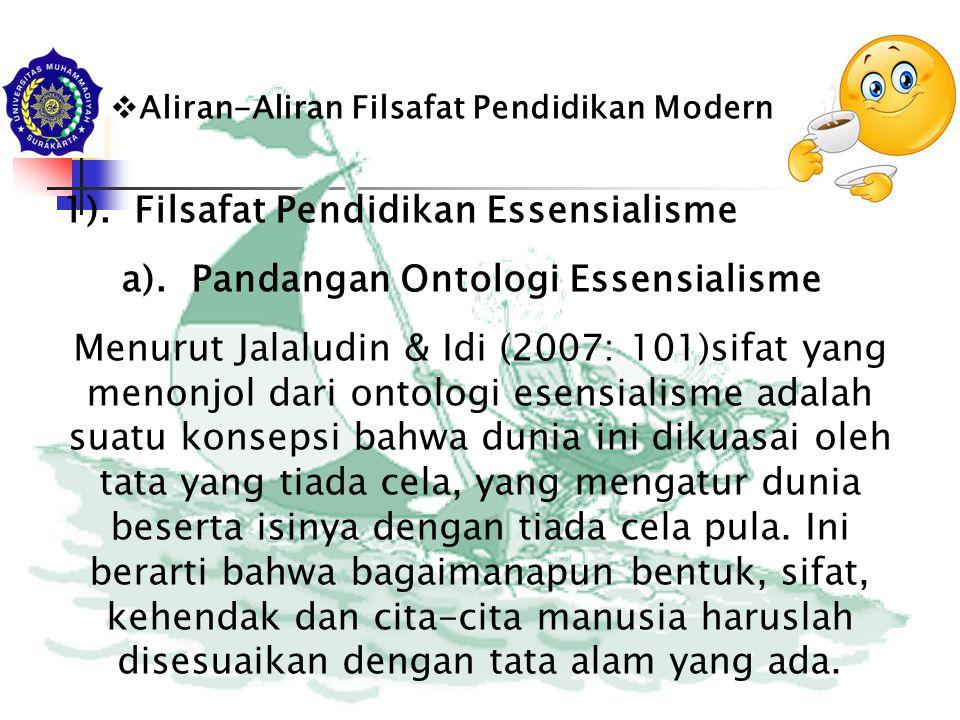  Aliran-Aliran Filsafat Pendidikan Modern 1). Filsafat Pendidikan Essensialisme a). Pandangan Ontologi Essensialisme Menurut Jalaludin & Idi (2007: 1