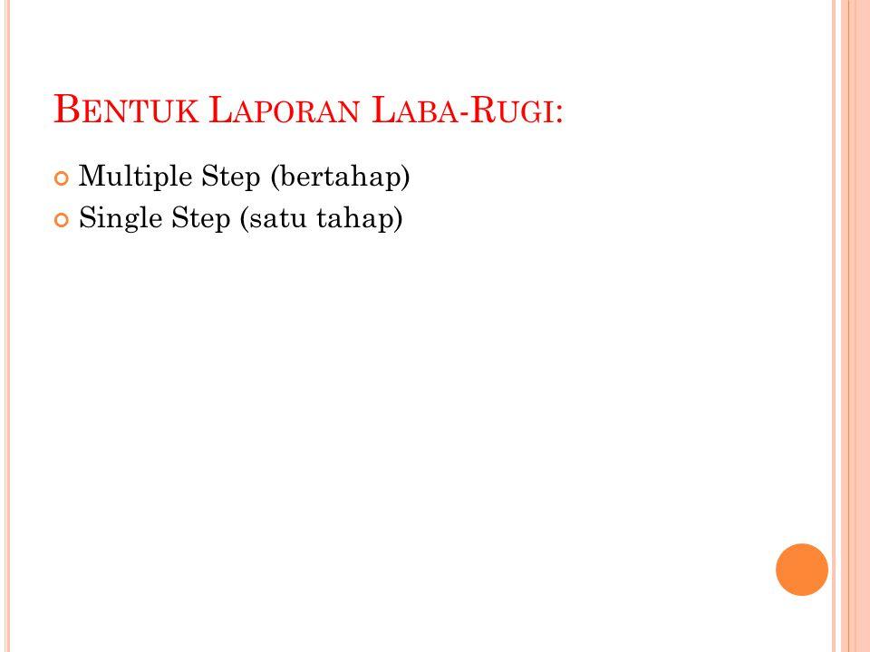 B ENTUK L APORAN L ABA -R UGI : Multiple Step (bertahap) Single Step (satu tahap)