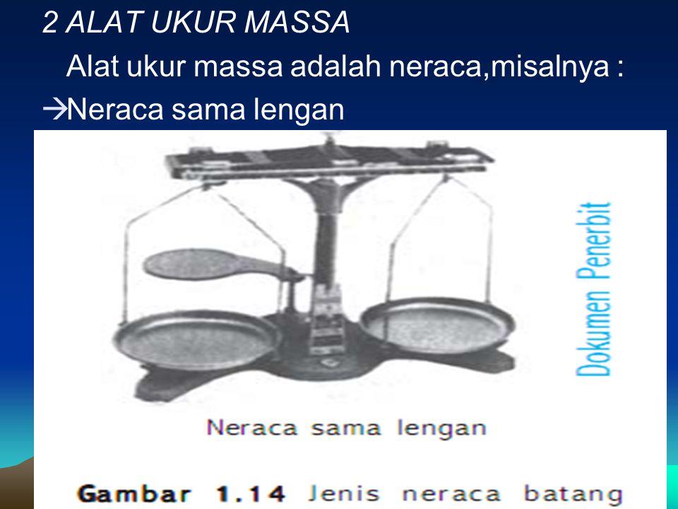 2 ALAT UKUR MASSA Alat ukur massa adalah neraca,misalnya :  Neraca sama lengan