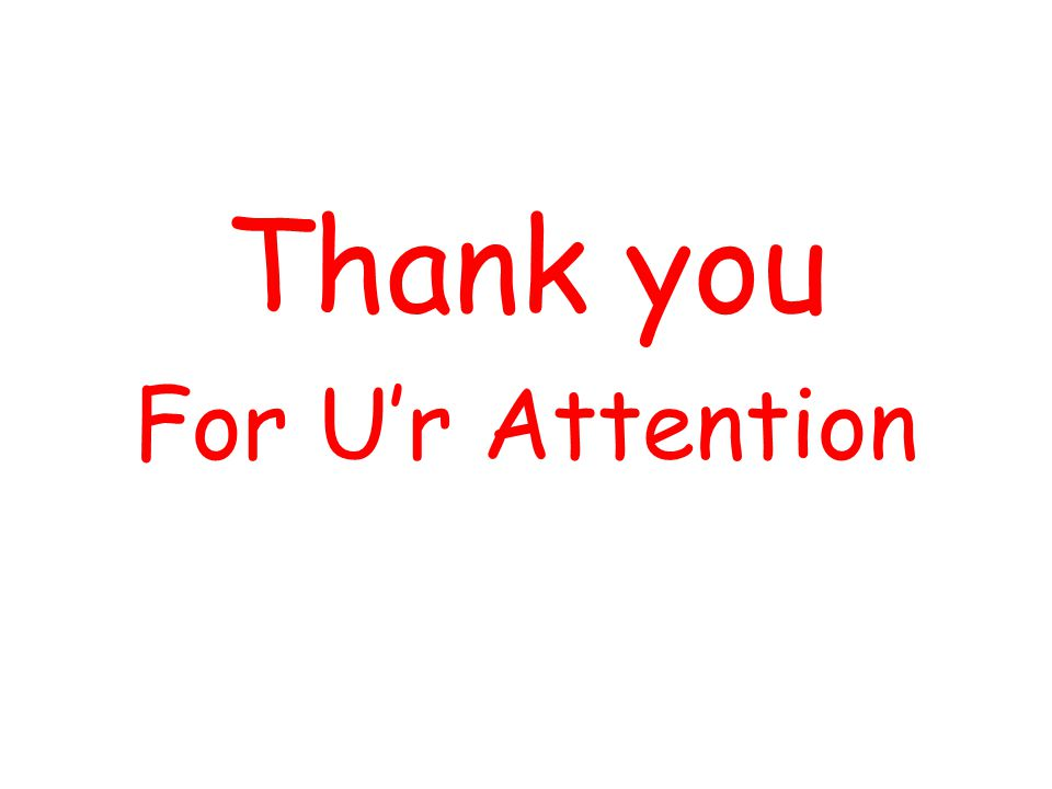 Thank you For U'r Attention
