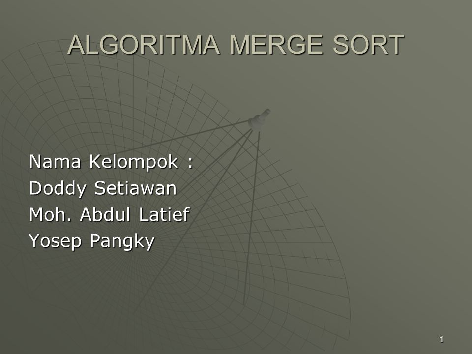 1 Nama Kelompok : Doddy Setiawan Moh. Abdul Latief Yosep Pangky ALGORITMA MERGE SORT