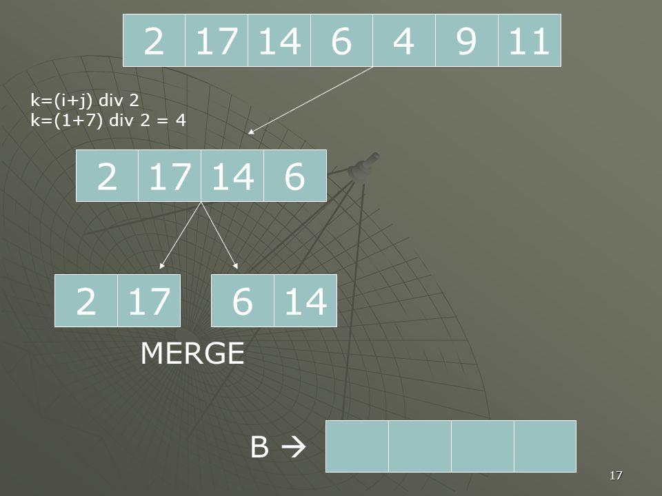 17 2 1196414 217614 k=(i+j) div 2 k=(1+7) div 2 = 4 217146 MERGE B 