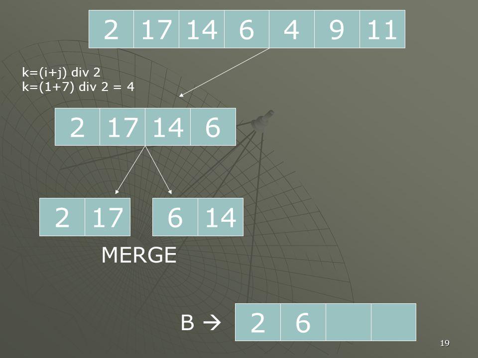 19 2171196414 217614 k=(i+j) div 2 k=(1+7) div 2 = 4 217146 MERGE 26 B 