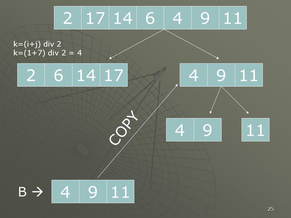 25 2171196414 261714 k=(i+j) div 2 k=(1+7) div 2 = 4 1194 94 49 B  COPY