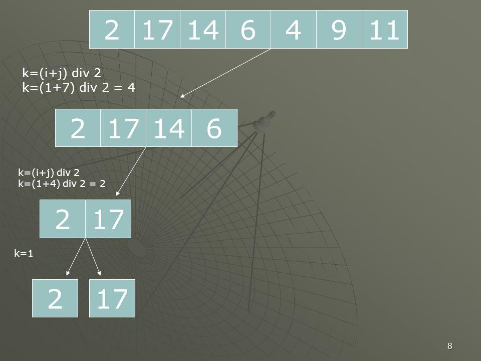 8 2171196414 217614 k=(i+j) div 2 k=(1+7) div 2 = 4 217 k=(i+j) div 2 k=(1+4) div 2 = 2 2 k=1