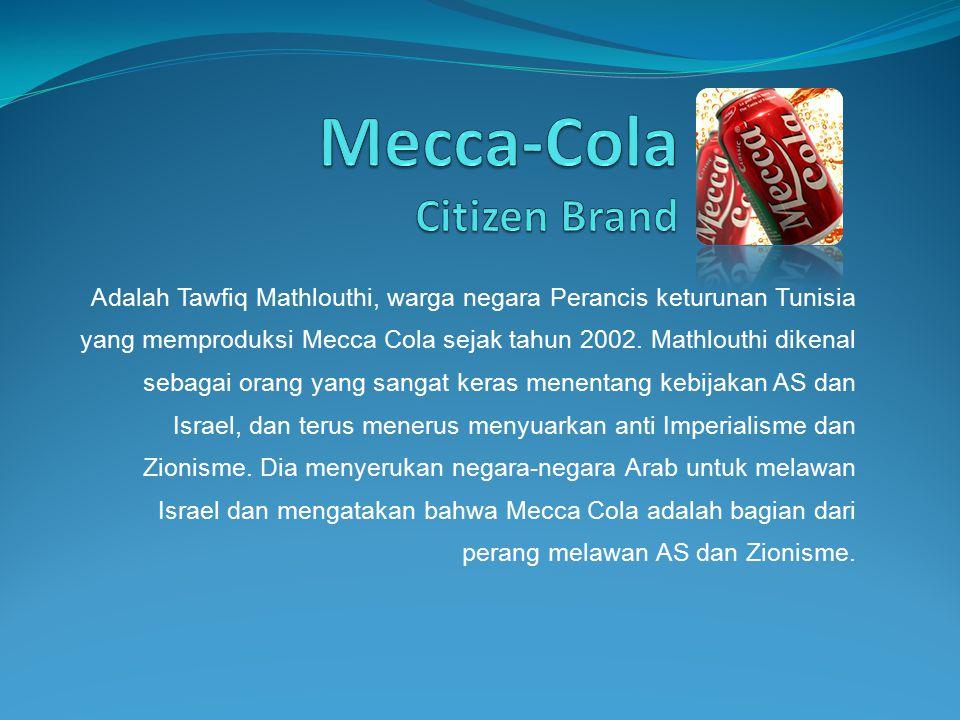 Adalah Tawfiq Mathlouthi, warga negara Perancis keturunan Tunisia yang memproduksi Mecca Cola sejak tahun 2002. Mathlouthi dikenal sebagai orang yang