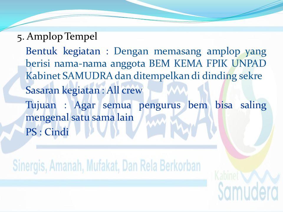 5. Amplop Tempel Bentuk kegiatan : Dengan memasang amplop yang berisi nama-nama anggota BEM KEMA FPIK UNPAD Kabinet SAMUDRA dan ditempelkan di dinding